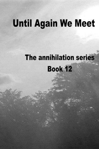 Until Again We Meet: Annihilation series Book 12: Volume 12