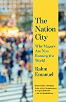 The Nation City: Why Mayors Are Now Running the World