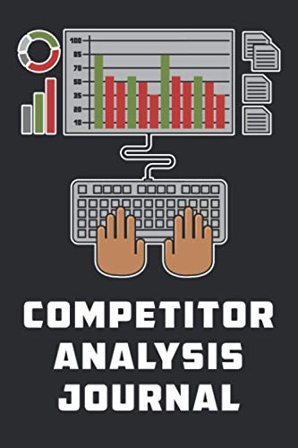 Competitor Analysis Journal: Blank Notebook For Effective Competitive Analysis | Business & Entrepreneur Competition Notes | Marketing & Strategic Management Assessment