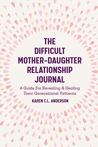 The Difficult Mother Daughter Relationship Journal A Guide For Revealing Healing Toxic Generational product image