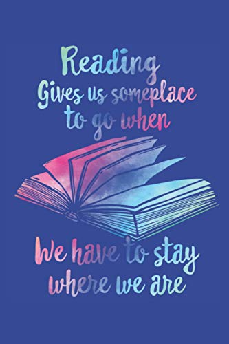 Reading Gives Us Someplace To Go When We Have To Stay Where We Are: Reading Gift Journal 6x9 100 Pages