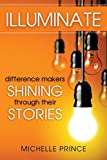 Illuminate: Difference Makers Shining Through Their Stories