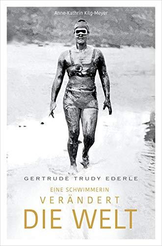 Gertrude Trudy Ederle: Eine Schwimmerin verändert die Welt