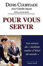Pour vous servir - Les secrets du meilleur maître d'hôtel du monde de Denis Courtiade