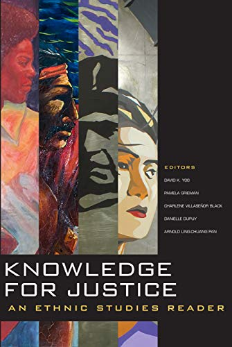 Compare Textbook Prices for Knowledge for Justice: An Ethnic Studies Reader  ISBN 9780935626704 by Woo, David,Yoo, David K.,Grieman, Pamela,Black, Charlene Villaseñor,Dupuy, Danielle,Pan, Arnold Ling-Chuang