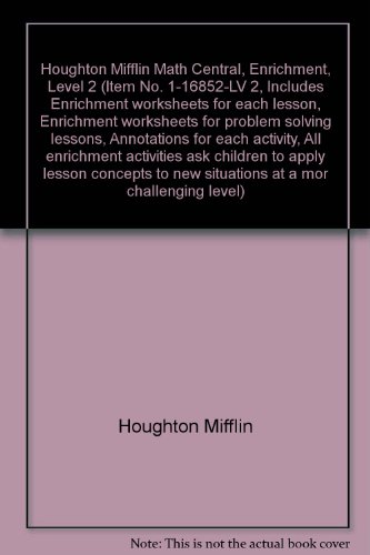 Houghton Mifflin Math Central, Enrichment, Level 2 (Item No. 1-16852-LV 2, Includes Enrichment worksheets for each lesson, Enrichment worksheets for problem solving lessons, Annotations for each activity, All enrichment activities ask children to apply lesson concepts to new situations at a mor challenging level)