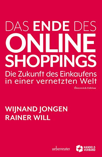 Das Ende des Online Shoppings: Die Zukunft des Einkaufens in einer vernetzten Welt: Die Zukunft des Einkaufens in einer vernetzten Welt - Österreich Edition