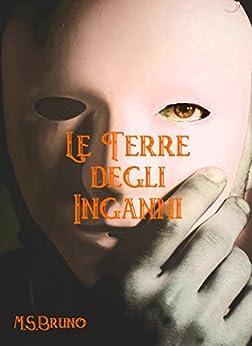 Le Terre degli Inganni: (L'Occhio del Veggente - Vol. II) (Italian Edition) by [M.S. Bruno]