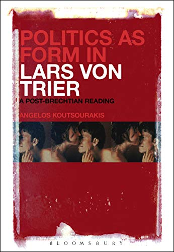 Politics as Form in Lars von Trier: A Post-Brechtian Reading (English Edition)