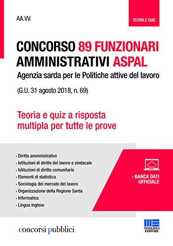 89 funzionari amministrativi Aspal (G.U. 31 agosto 2018, n. 69). Teoria e quiz a risposta multipla per tutte le prove