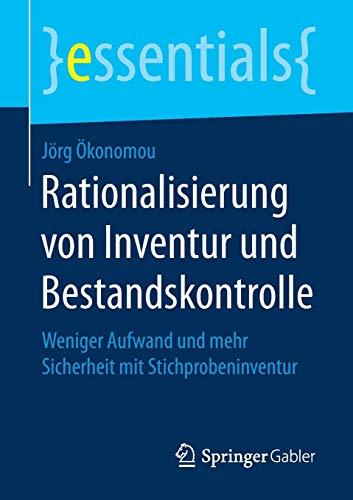 Rationalisierung von Inventur und Bestandskontrolle: Weniger Aufwand und mehr Sicherheit mit Stichprobeninventur (essentials)