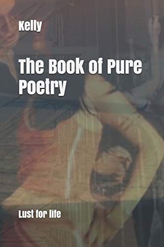 The Book of Pure Poetry: Lust for life