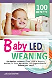 BABY LED WEANING: Das breifrei Kochbuch - Über 100 BLW Rezepte: Kochen für Babys, Kleinkinder und die ganze Familie - Beikost ganz easy (Breifrei für Babys 1)