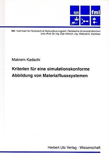 Kriterien für eine simulationskonforme Abbildung von Materialflusssystemen (Fördertechnik - Materialfluss - Logistik)