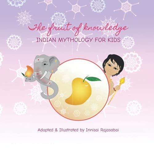 The Fruit of Knowledge: Indian Mythology for Kids (Indian Mythology for Kids by Innisai Rajasabai)