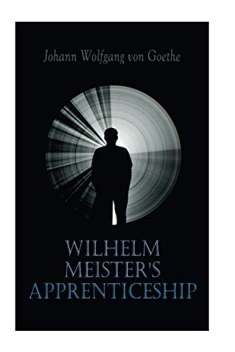 Wilhelm Meister's Apprenticeship: German Literature Classic