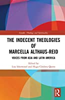 The Indecent Theologies of Marcella Althaus-Reid: Voices from Asia and Latin America (Gender, Theology and Spirituality)