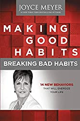 Making Good Habits, Breaking Bad Habits: 14 New Behaviors That Will Energize Your Life by Joyce Meyer