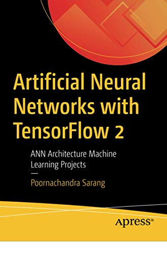 Artificial Neural Networks with TensorFlow 2: ANN Architecture Machine Learning Projects