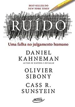 Ruído: Uma falha no julgamento humano (Portuguese Edition) by [Daniel Kahneman, Olivier Sibony, Cass R. Sunstein, Cássio de Arantes Leite]