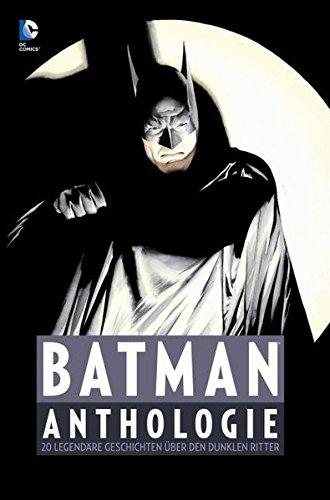 Batman Anthologie: 20 legendäre Geschichten über den Dunklen Ritter