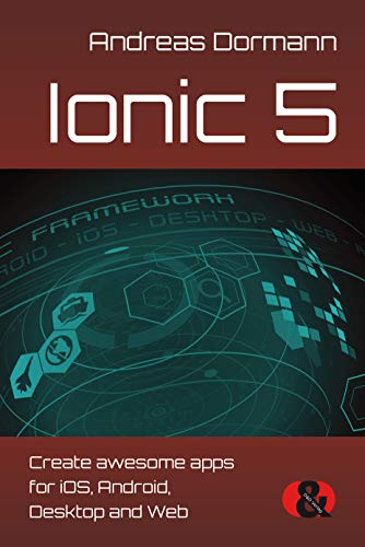 Ionic 5: Create awesome apps for iOS, Android, Desktop and Web (English Edition)