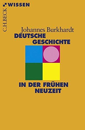 Deutsche Geschichte in der frühen Neuzeit (Beck'sche Reihe)