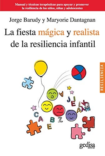 La fiesta mágica y realista de la resiliencia infantil: Manual y técnicas terapéuticas para apoya