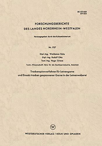 Trockenspinnverfahren für Leinengarne und Einsatz trocken gesponnener Garne in der Leinenweberei (Forschungsberichte des Landes Nordrhein-Westfalen) ... Landes Nordrhein-Westfalen (937), Band 937)
