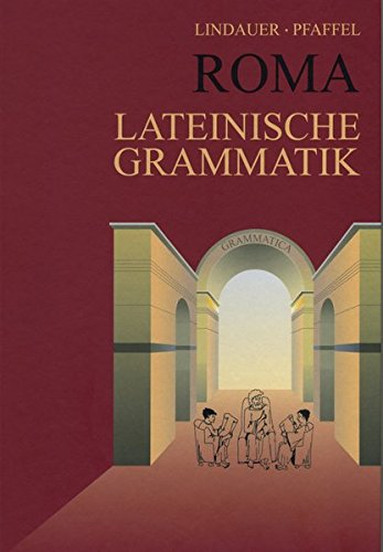 Grammatiken II: Grammatiken I / Roma Lateinische Grammatik