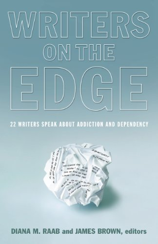 Writers On The Edge: 22 Writers Speak About Addiction and Dependency (Addiction Recovery)