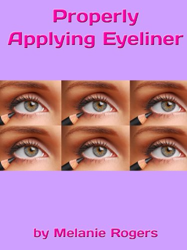 Properly Applying Eyeliner: Tips and Tricks for all Ages! (English Edition)