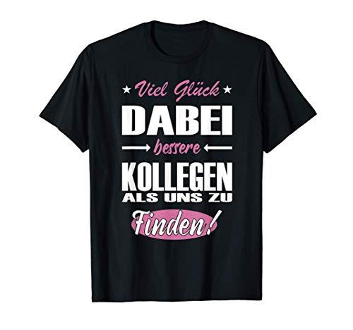 Viel Glück Dabei Bessere Kollegen Zu Finden Lustiger Spruch T-Shirt