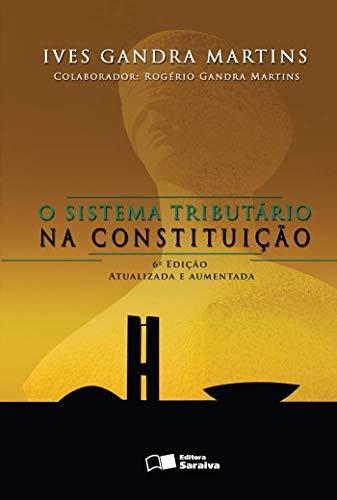 O sistema tributário na constituição - 6ª edição de 2007