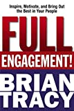 Image of Full Engagement!: Inspire, Motivate, and Bring Out the Best in Your People