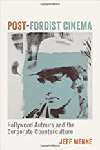 Post-Fordist Cinema: Hollywood Auteurs and the Corporate Counterculture (Film and Culture Series)