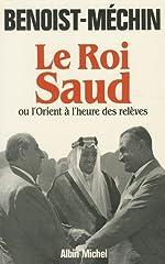 Le Roi Saud ou l'Orient à l'Heure des Relèves de Jacques Benoist-Méchin