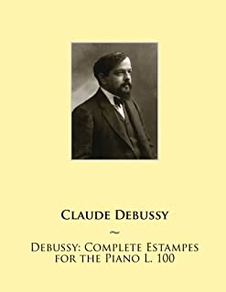 Debussy: Complete Estampes for the Piano L. 100 (Samwise Music For Piano II) (Volume 8)