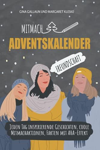 Mitmach-Adventskalenderbuch Freundschaft: Jeden Tag inspirierende Geschichten, coole Mitmachaktionen, Fakten mit AHA-Effekt