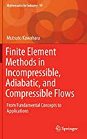 Finite Element Methods in Incompressible, Adiabatic, and Compressible Flows: From Fundamental Concepts to Applications (Mathematics for Industry (19))