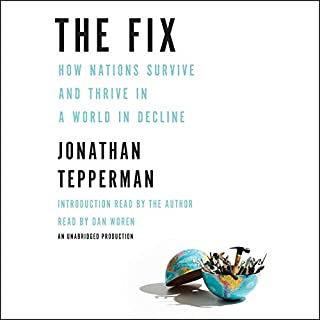The Fix     How Nations Survive and Thrive in a World in Decline              By:                                                                                                                                 Jonathan Tepperman                               Narrated by:                                                                                                                                 Dan Woren,                                                                                        Jonathan Tepperman                      Length: 9 hrs and 53 mins     67 ratings     Overall 4.3