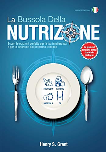 LA BUSSOLA DELLA NUTRIZIONE [Edizione scientifica]: Scopri le porzioni perfette per la tua intolleranza o per la sindrome dell'intestino irritabile