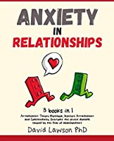 Anxiety in Relationships: 3 Books in 1: Attachment Theory Workbook, Insecure Attachment and Codependency. Overcome the severe damage caused by the fear of abandonment