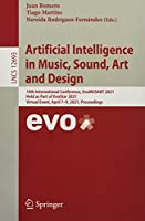 Artificial Intelligence in Music, Sound, Art and Design: 10th International Conference, EvoMUSART 2021, Held as Part of EvoStar 2021, Virtual Event, April 7–9, 2021, Proceedings (Lecture Notes in Computer Science, 12693)