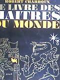 Le livre des maîtres du monde - Paris, Laffont