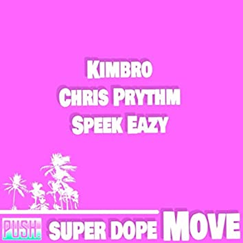 Super Dope Move (feat. Chris Prythm, Speek Eazy & PUSH.audio)