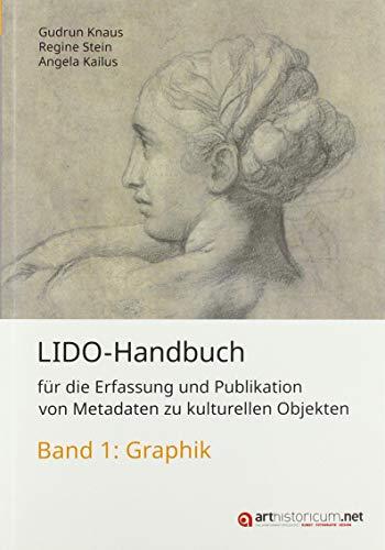 LIDO-Handbuch für die Erfassung und Publikation von Metadaten zu kulturellen Objekten / Graphik: Band 1: Graphik