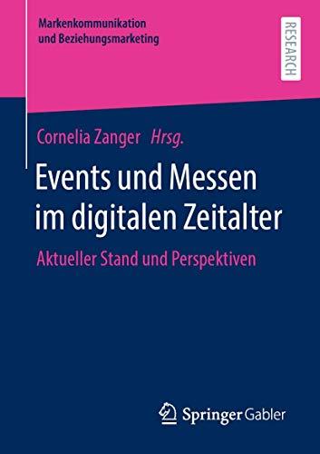 Events und Messen im digitalen Zeitalter: Aktueller Stand und Perspektiven (Markenkommunikation und Beziehungsmarketing)