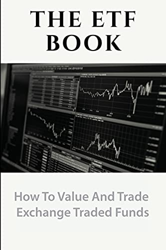 The ETF Book: How To Value And Trade Exchange Traded Funds: Etf Trading Strategies Revealed