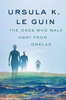The Ones Who Walk Away from Omelas: A Story (A Wind's Twelve Quarters Story) by [Ursula K. Le Guin]